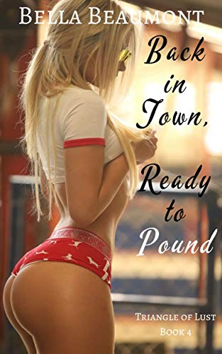 Back in Town, Ready to Pound (Triangle of Lust Book 4) (English Edition)