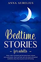 Bedtime Stories for Adults: Relax, relieve insomnia and fall asleep faster without stress and anxiety. Heal your body and your mind with Guided Meditation, Deep Sleep Hypnosis and Self-Healing