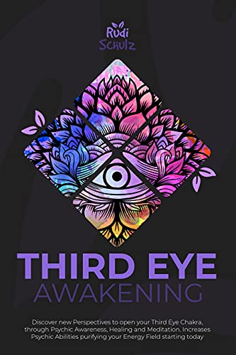 Third Eye Awakening: Discover New Perspectives to open your Third Eye Chakra, through Psychic Awaren