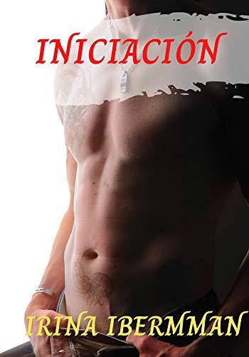INICIACIÓN: Gay Novela erótica +18 años de Irina Ibermman