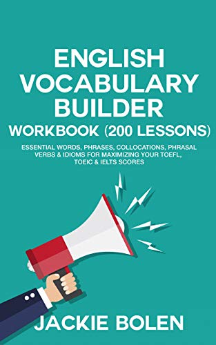 English Vocabulary Builder Workbook (200 Lessons): Essential Words, Phrases, Collocations, Phrasal...