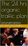 The 24 hrs organic traffic plan: Step-by step guide to getting your thousands traffic in 24hrs for free (English Edition)