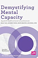 Demystifying Mental Capacity: A guide for health and social care professionals (Post-Qualifying Social Work Practice Series)