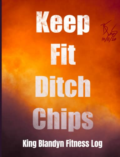 King Blandyn Keep Fit Ditch Chips Fitness Log: Workout Journal and Exercise Tracker Orange