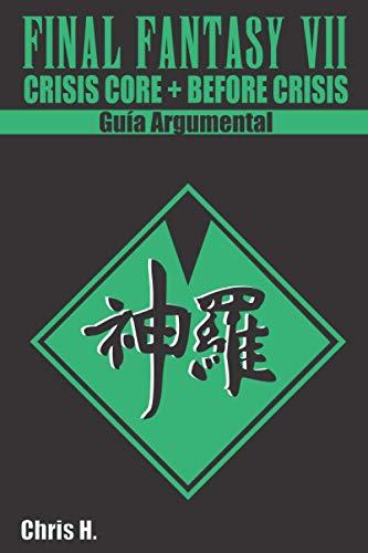 Final Fantasy VII: Precuelas - Guía Argumental: Crisis Core + Before Crisis