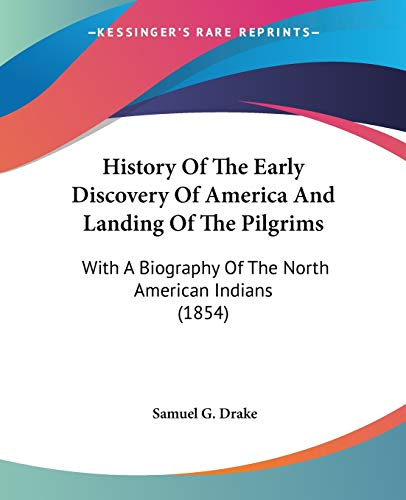 History Of The Early Discovery Of America And Landing Of The Pilgrims: With A Biography Of The North American Indians (1854)