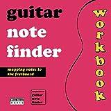 Guitar Note Finder Workbook: The Fretboard Training Companion