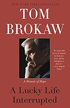 A Lucky Life Interrupted: A Memoir of Hope by [Tom Brokaw]