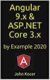 ASP.NET Core 3.x & Angular 9.x: by Example 2020 (Part I Book 1)