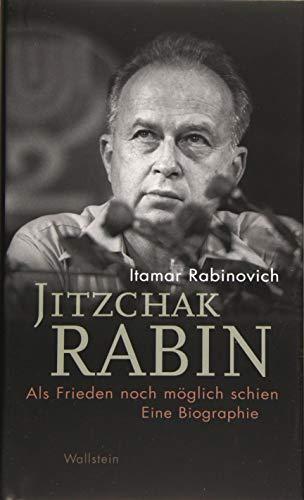 Jitzchak Rabin: Als Frieden noch möglich schien. Eine Biographie (Israel-Studien. Kultur - Geschichte - Politik)