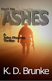 From His Ashes: A John Phoenix Thriller by [K.D. Brunke]