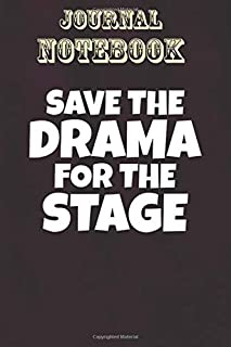 Composition Notebook, Journal Notebook Gift: Save The Drama For The Stage Size 6'' x 9'', 100 Pages for Notes, To Do Lists...