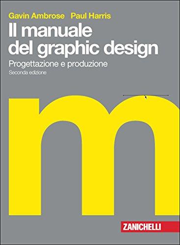 Il manuale del graphic design. Progettazione e produzione
