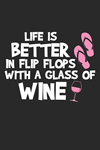 Life is Better in Flip Flops With a Glass of Wine: Strandliebhaber Notizbuch liniert DIN A5 - 120 Seiten für Notizen, Zeichnungen, Formeln | Organizer Schreibheft Planer Tagebuch