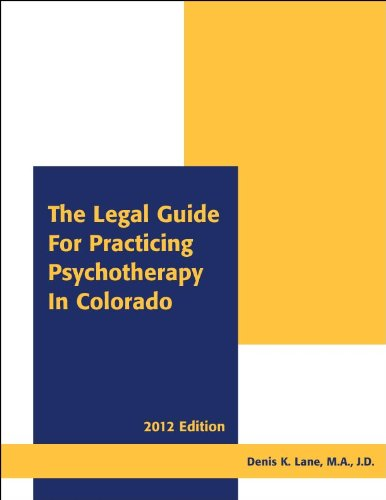The Legal Guide for Practicing Psychotherapy in Colorado 2012