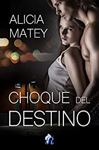 Choque del destino par Alicia Matey