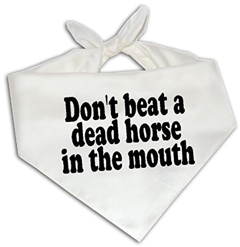 Don't Beat A Dead Horse In The Mouth - Dog Bandana One Size Fits Most - Quote