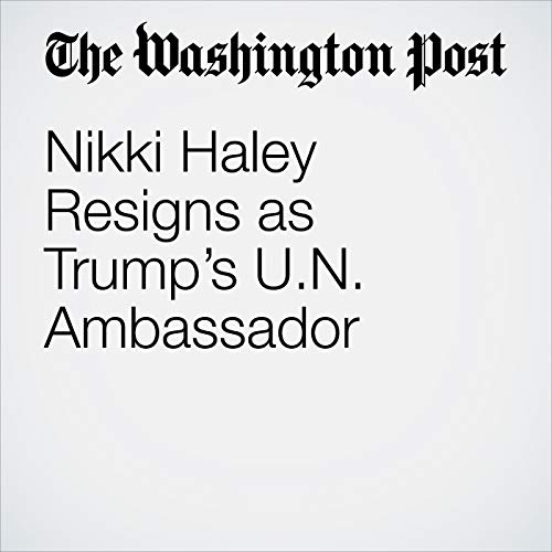 Nikki Haley Resigns as Trump's U.N. Ambassador copertina