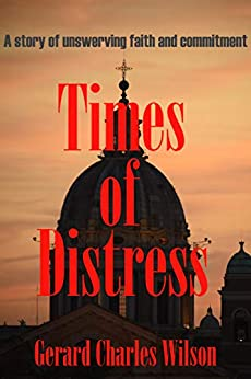 [Gerard Charles Wilson]のTimes of Distress: A Story of Unswerving Faith and Commitment (English Edition)