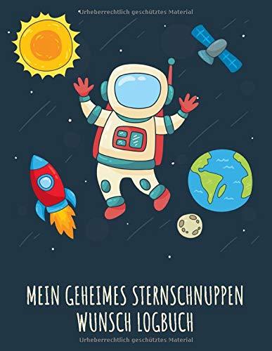 Mein geheimes Sternschnuppen Wunsch Logbuch: Tolles Logbuch mit Atsronaut im Weltraum für deine geheimen Wünsche nach dem Beobachten von ... Familienspaß für die Kinder und Enkel