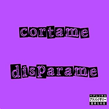 Cortame Disparame