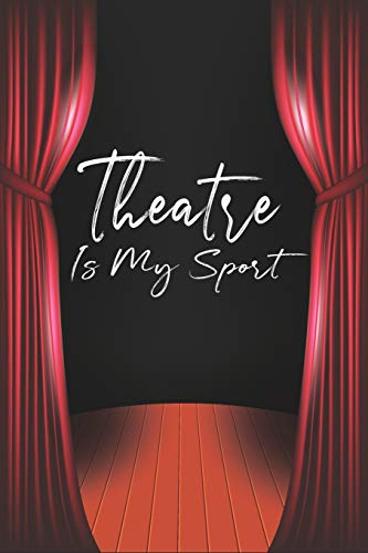 Theatre Is My Sport: Lined Journal Notebook, Theatre Musical Broadway Thespian Actor Gift, Acting Notebook, Gifts For Playwrights, Theatre Books For ... ... Musical Theater Gifts, Thespian Gifts