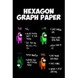 Hexagon Graph Paper Notebook: Among US Hexagon Graph Paper Notebook: (6 x 9) with 114 pages White Paper: Hexagon Paper (Small) 0.2 Inches Hexes Radius