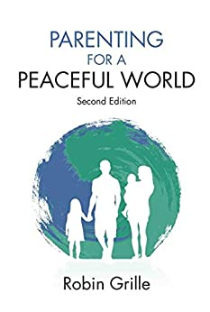 Parenting for a Peaceful World by [Robin Grille]