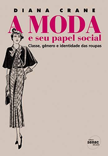 A moda e seu papel social: Classe, Gênero e Identidade das Roupas