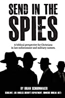 Send in the Spies: Biblical counseling for Christians who are in law enforcement and military careers. Is it ethical for Christian police officers and military personnel to use lies, deception, and ruses to locate, capture, and interrogate criminals and enemy combatants? The