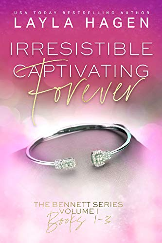 Irresistible, Captivating, Forever (The Bennett Series Collection Book 1) by [Layla Hagen]