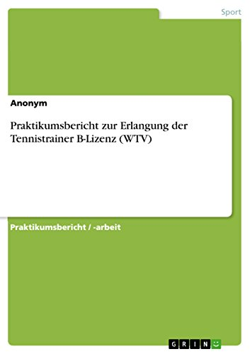 Praktikumsbericht zur Erlangung der Tennistrainer B-Lizenz (WTV) (German Edition)