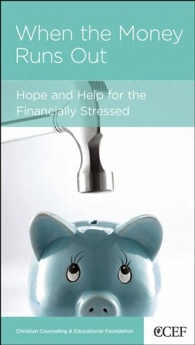 When the Money Runs Out: Hope and Help for the Financially Stressed