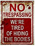 BirchRiver No Trespassing Metal Sign - We're Tired of Hiding The Bodies - Halloween Decor - Novelty - Decoration