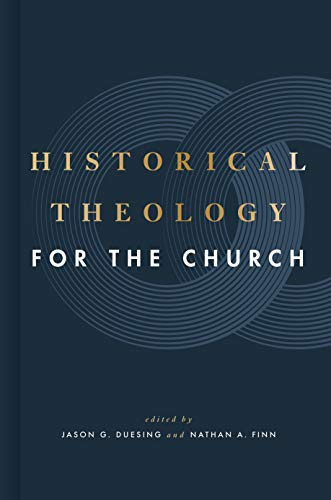 Compare Textbook Prices for Historical Theology for the Church  ISBN 9781433649158 by Duesing, Jason G.,Finn, Nathan A.