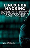 Linux for Hacking: Install Test and Hack Front Cover