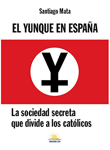El Yunque en España: La sociedad secreta que divide a los católicos eBook:  Mata, Santiago: Amazon.es: Tienda Kindle