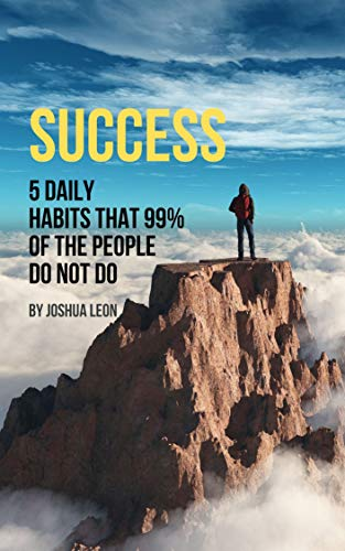 Success: 5 Daily Habits That 99% of People Do Not Do (Habits, Self development, Success for life, Self discipline, Motivation) (English Edition)