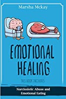 Emotional Healing: This book includes: Narcissistic Abuse, Emotional Eating