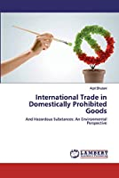 International Trade in Domestically Prohibited Goods