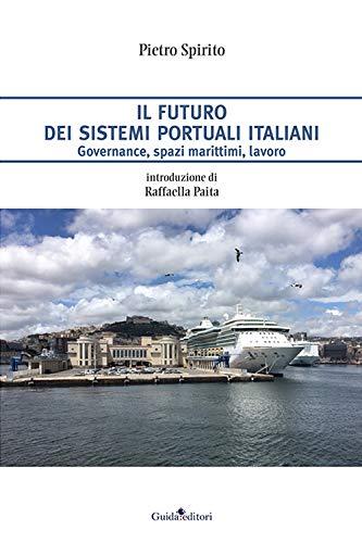 Il futuro dei sistemi portuali italiani. Governance, spazi marittimi, lavoro
