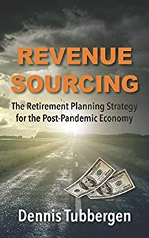 Revenue Sourcing: The Retirement Planning Strategy for the Post-Pandemic Economy by [Dennis Tubbergen]