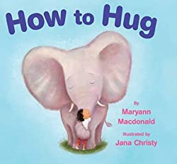 Image: How to Hug | Kindle Edition | by Maryann Macdonald (Author), Jana Christy (Illustrator). Publisher: Two Lions (July 11, 2012)