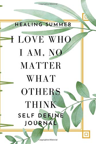 Healing Summer - I Love Who I Am, No Matter What Others Think: Self Define Journal