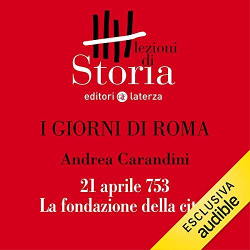 I giorni di Roma - 21 aprile 753. La fondazione della città copertina