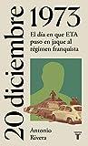 20 de diciembre de 1973 (La España del siglo XX en siete días): El día en que ETA puso en jaque al r...