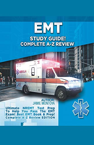 EMT Study Guide! Complete A-Z Review: Ultimate NREMT Test Prep To Help You Pass The EMT Exam! Best EMT Book & Prep! Complete A-Z Review Edition