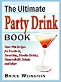 The Ultimate Party Drink Book: Over 750 Recipes for Cocktails, Smoothies, Blender Drinks, Non-Alcoholic Drinks, and More (Ultimate Cookbooks)