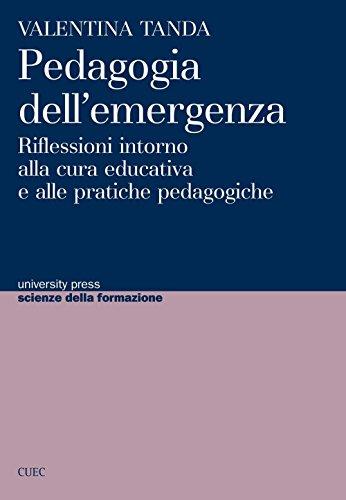 Pedagogia dell'emergenza. Riflessioni intorno alla cura educativa e alle pratiche pedagogiche