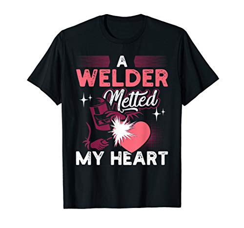 A Welder Melted My Heart Funny Gift For Wife Girlfriend T-Shirt